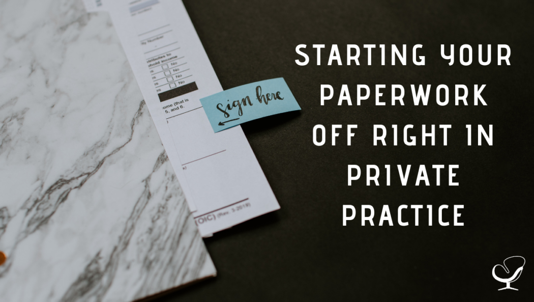 Starting Your Paperwork Off Right in Private Practice