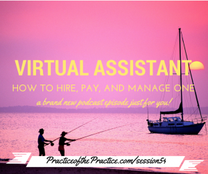 How to hire a virtual assistant to help your practice run smoother, without you working more!