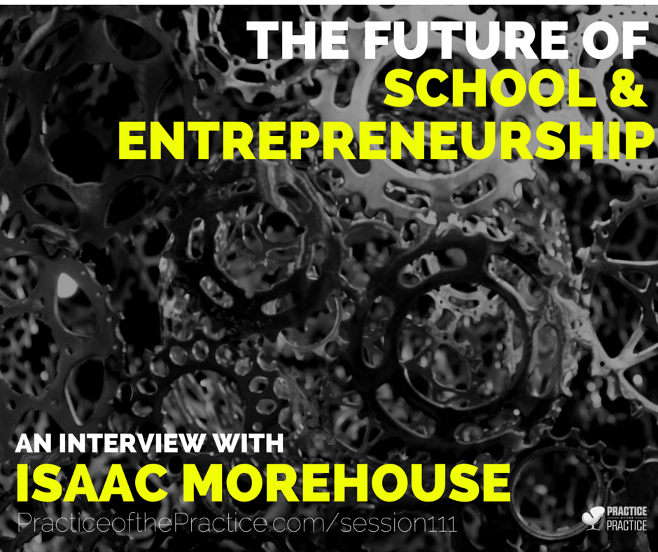 PoP 111 | The Future Of School And Entrepreneurship An Interview With Isaac  Morehouse