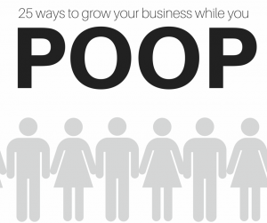 25 ways to grow your business while you POOP