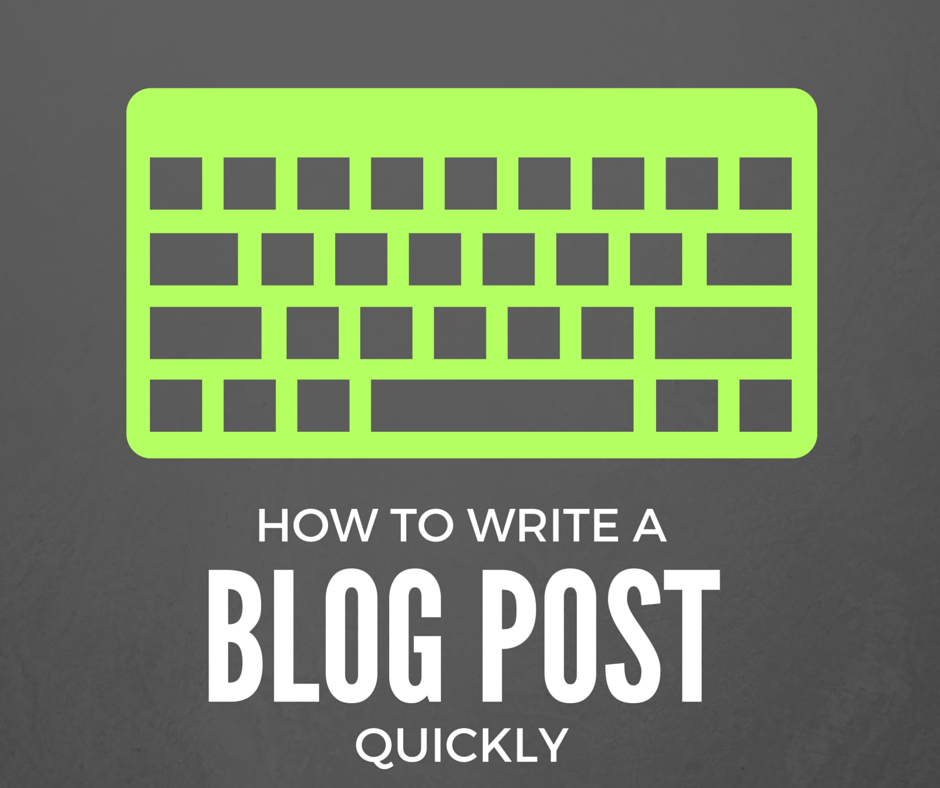 How to write a blog post quickly