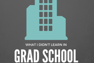 what I didn't learn in grad school