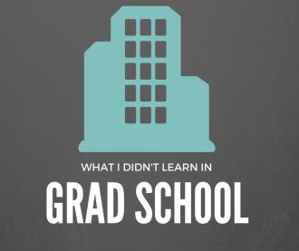 what I didn't learn in grad school
