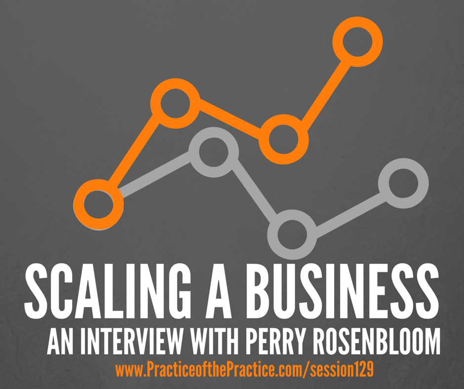 PoP 129 | Scaling a Business with Perry Rosenbloom - How to Start
