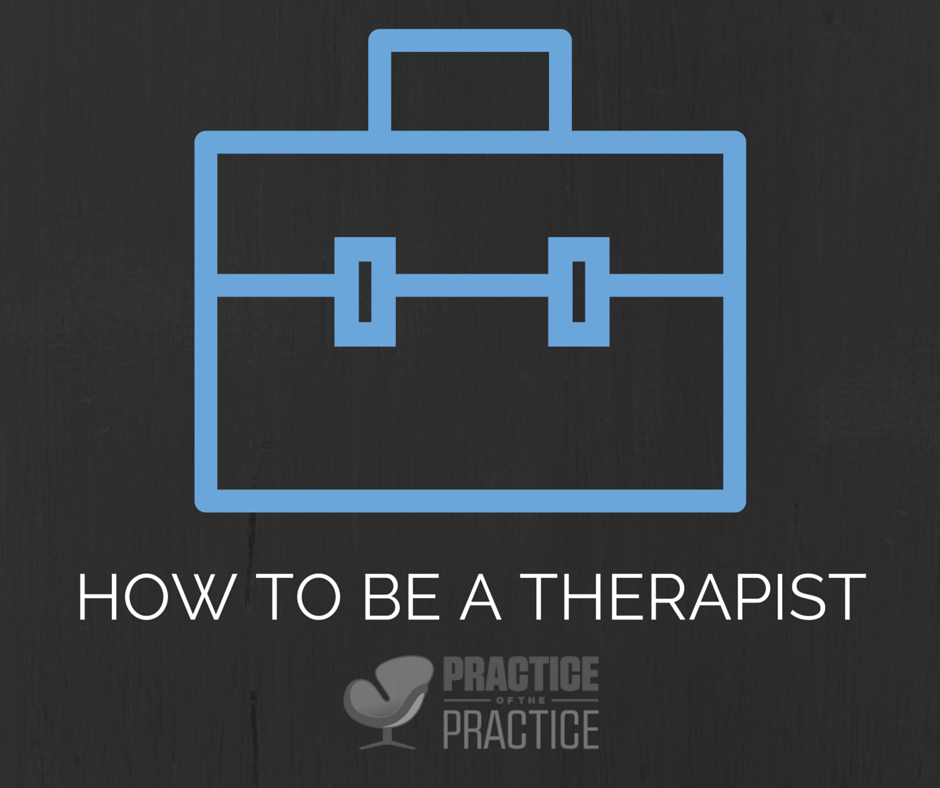How To Be A Therapist