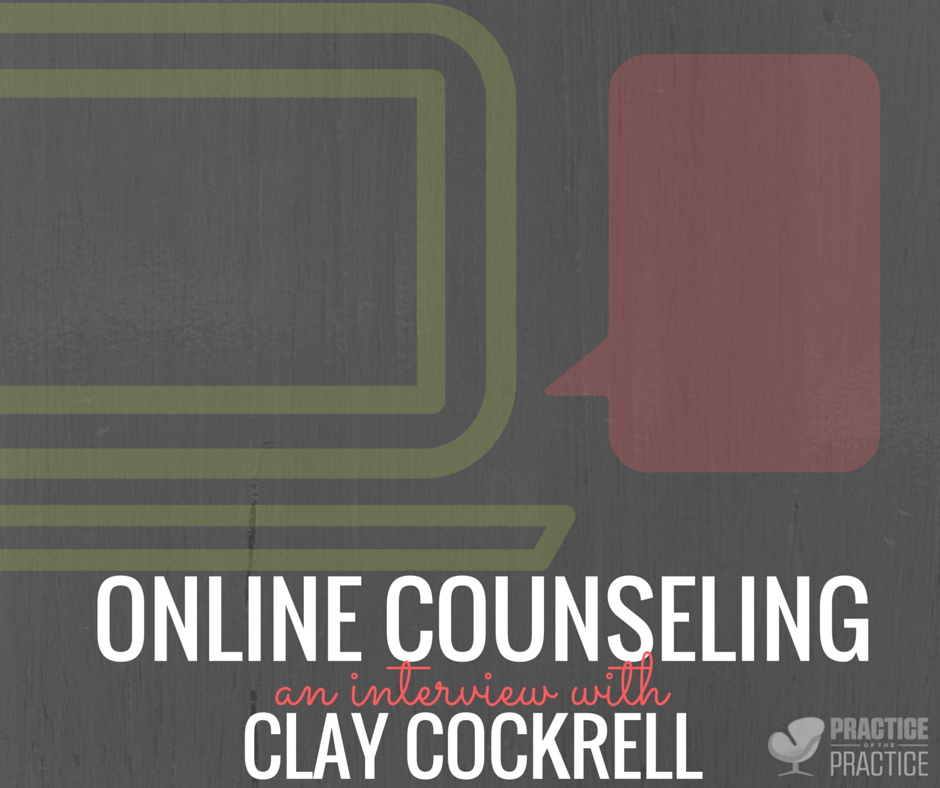PoP 145 | Online Counseling with Clay Cockrell - How to Start, Grow, and Scale a Private Practice| Practice of the Practice