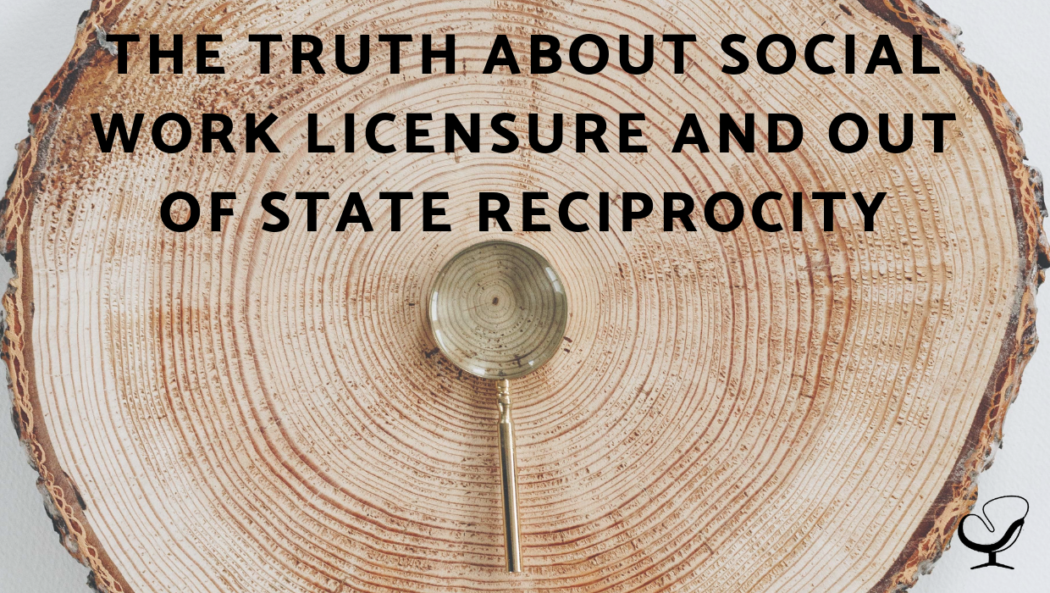 The Truth About Social Work Licensure and Out of State