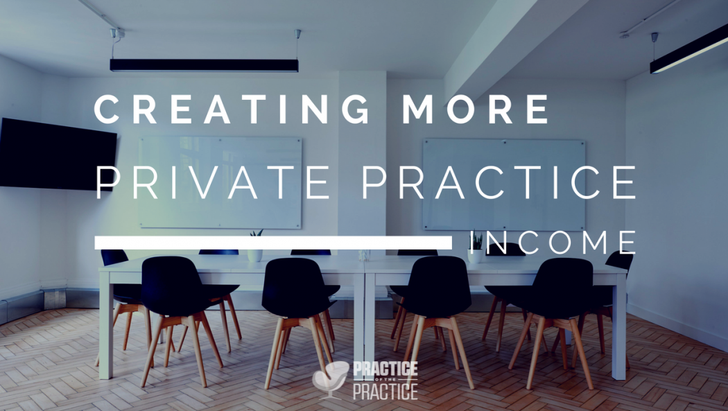 Creating more private practice income