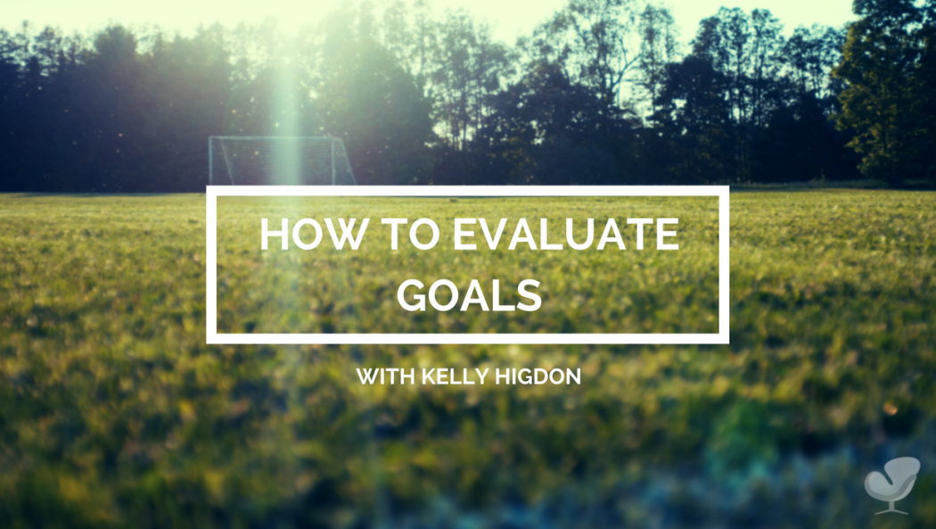How to evaluate your goals