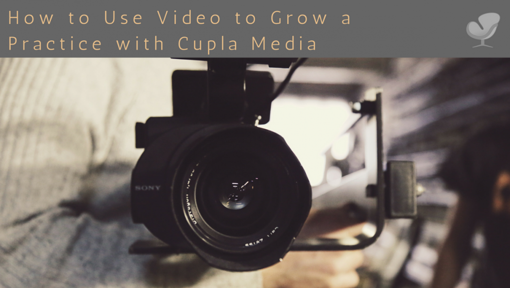 How to Use Video to Grow a Practice with Cupla Media