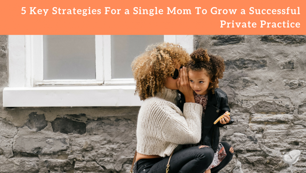 Single mom private practice