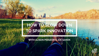 Slow down to spark innovation