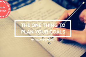 PoP 200 | Jay Papasan: The One Thing To Plan Your Goals