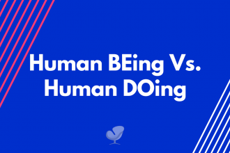 Human BEing Vs. Human DOing