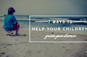 7 Ways To Help Your Children Grieve Your Divorce