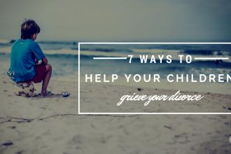 Help your children grieve your divorce