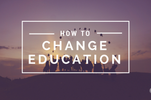 How to Change Education