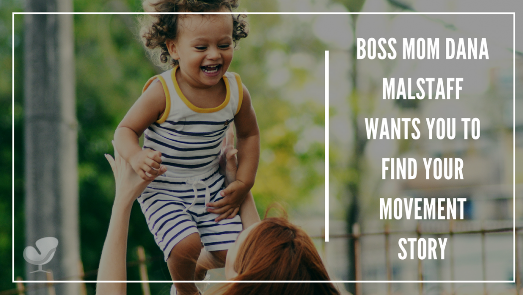 Boss Mom Dana Malstaff Wants You to Find Your Movement Story