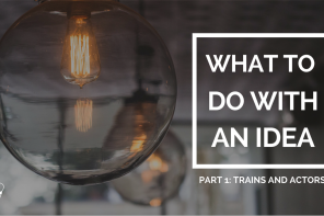 PoP 221 What To Do With An Idea Part 1 | Trains And Actors
