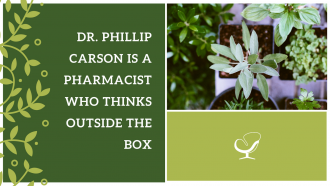Dr. Phillip Carson Is a Pharmacist Who Thinks Outside The Box