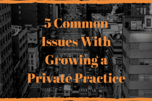 5 Common Issues With Growing a Private Practice