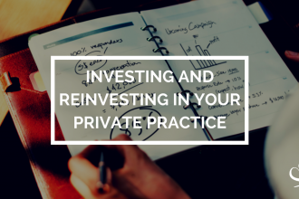Investing and reinvesting in your private practice