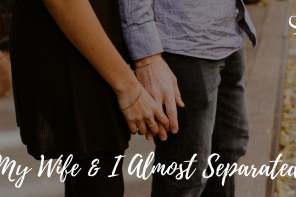 My Wife & I Almost Separated