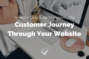 An Authoritative Guide to Improving the Customer Journey Through Your Website