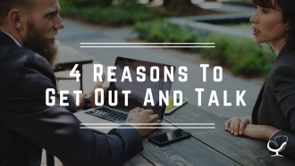 Reasons to get out and talk
