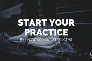 Start your practice by knowing your strengths