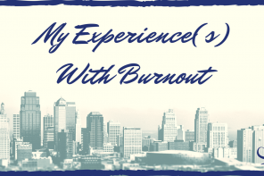 My Experience(s) With Burnout