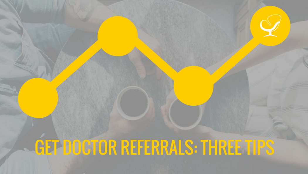 Three tips to get doctor referrals