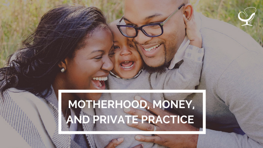 Motherhood, money, and private practice