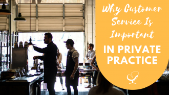 Why Customer Service Is Important In Private Practice