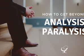 How To Get Beyond Analysis Paralysis