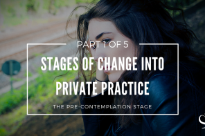 Stages of Change Into Private Practice: The Pre-Contemplation Stage (Part 1 of 5)