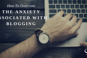 How To Overcome The Anxiety Associated With Blogging