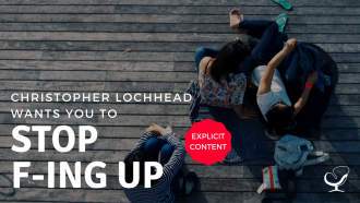 Christopher Lochhead Wants You To Stop F-ing Up