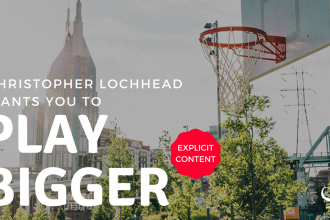 Christopher Lochhead wants you to play bigger