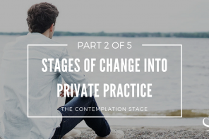 Stages of Change into Private Practice: The Contemplation Stage (Part 2 of 5)