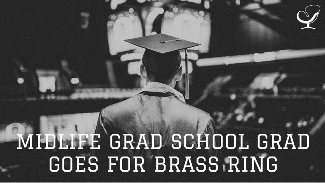 Midlife Grad School Grad Goes For Brass Ring