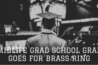 Midlife Grad School Grad Goes For Brass Ring