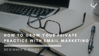 How To Grow Your Private Practice With Email Marketing- Beginner's Guide