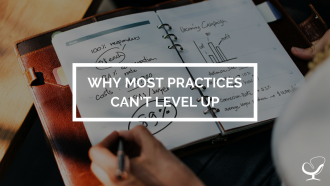 Why Most Practices Can't Level Up