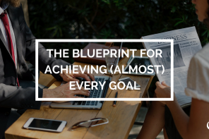 The Blueprint For Achieving (Almost) Every Goal