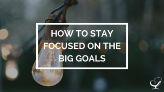 How to stay focused on the big goals