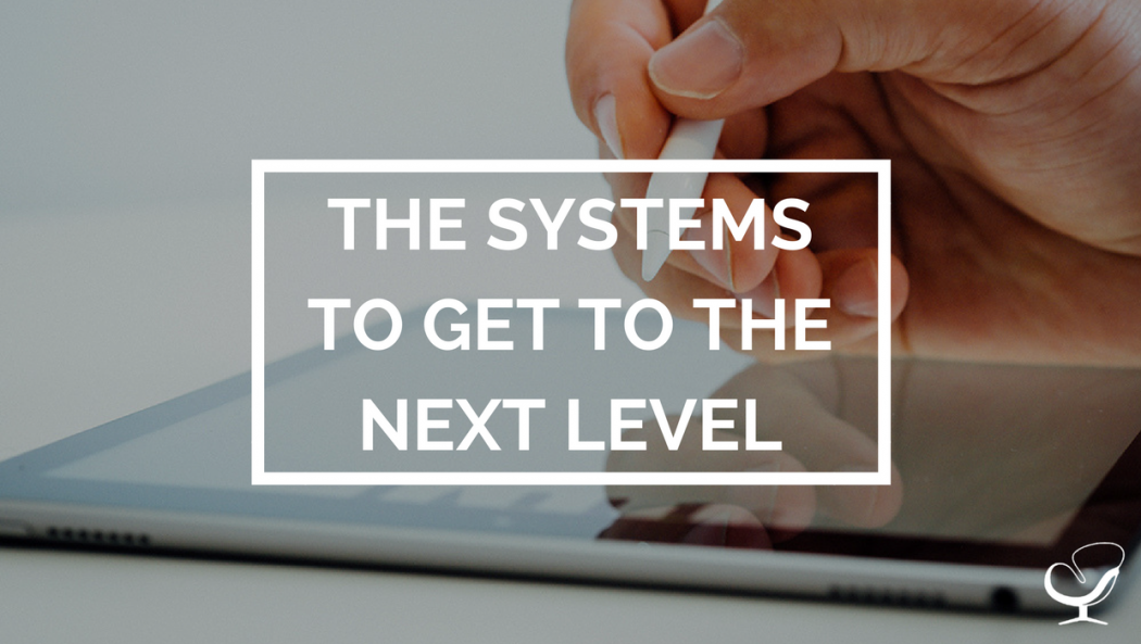 The systems to get to the next level