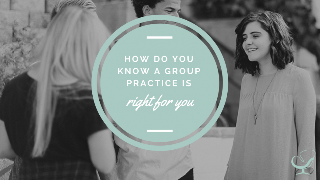 How do you know a group practice is right for you