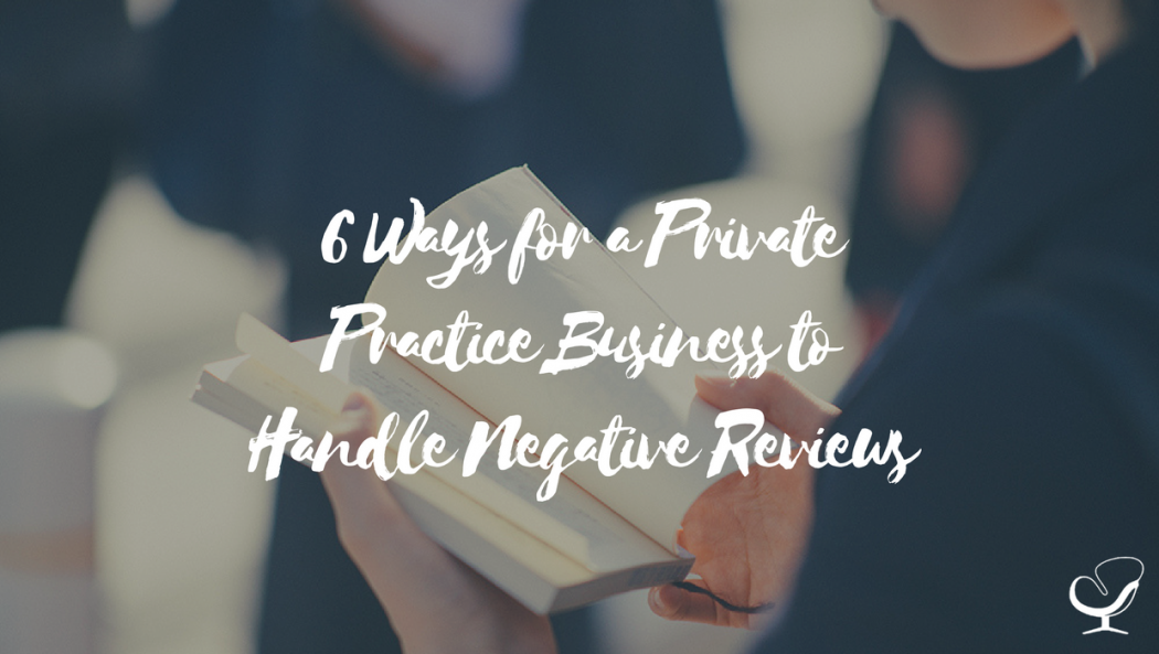 6 Ways for a Private Practice Business to Handle Negative Reviews