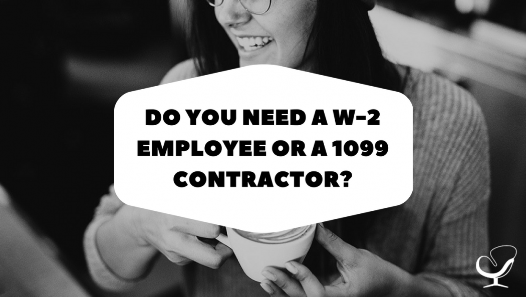 Do You Need a W-2 Employee or a 1099 Contractor_